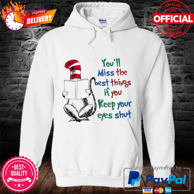 Dr seuss you'll miss the best things if you keep your eyes shut s hoodie