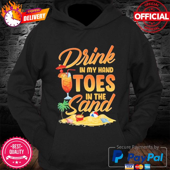 Drink in my hand toes in the sand s Hoodie