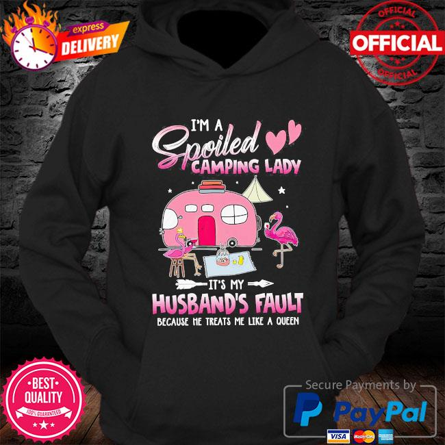 Flamingo I'm a spoiled camping lady it's my husband's fault because he treats me like a queen s Hoodie