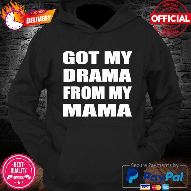 Got my drama from my mama s Hoodie