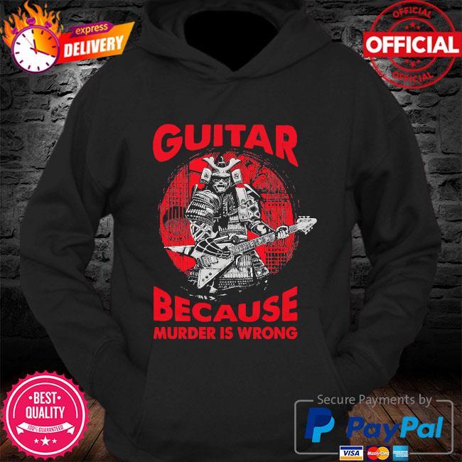 Guitar because murder is wrong s Hoodie