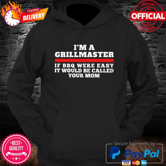 I am a grillmaster if bbq were easy it'd be called your mom s Hoodie