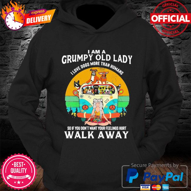 I am a grumpy old lady I love dogs more than humans s Hoodie