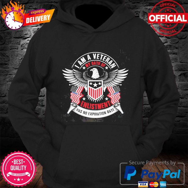 I am a veteran my oath of enlistment has no expiration date s Hoodie