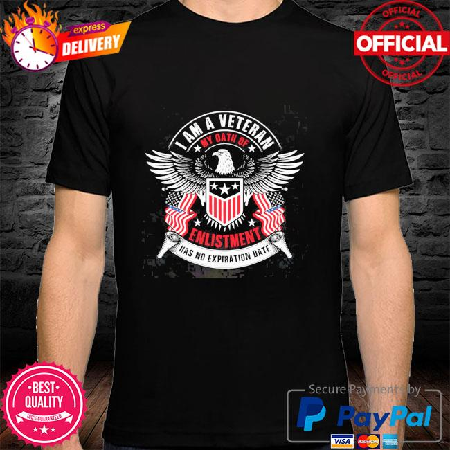 I am a veteran my oath of enlistment has no expiration date shirt
