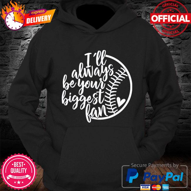 I'll always be your biggest fan baseball mom mother's day s Hoodie