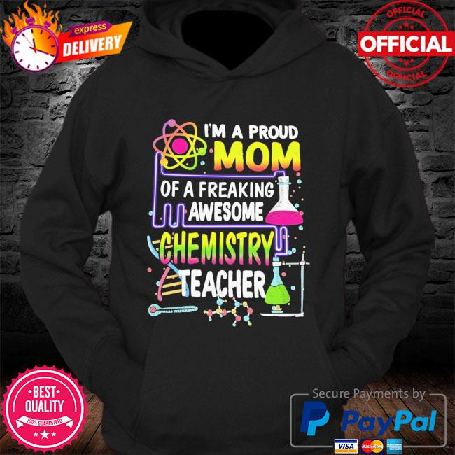 I'm a proud mom of a freaking awesome chemistry teacher s Hoodie