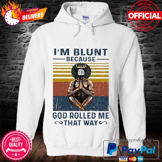 I'm blunt because I am God rolled me that way vintage s hoodie