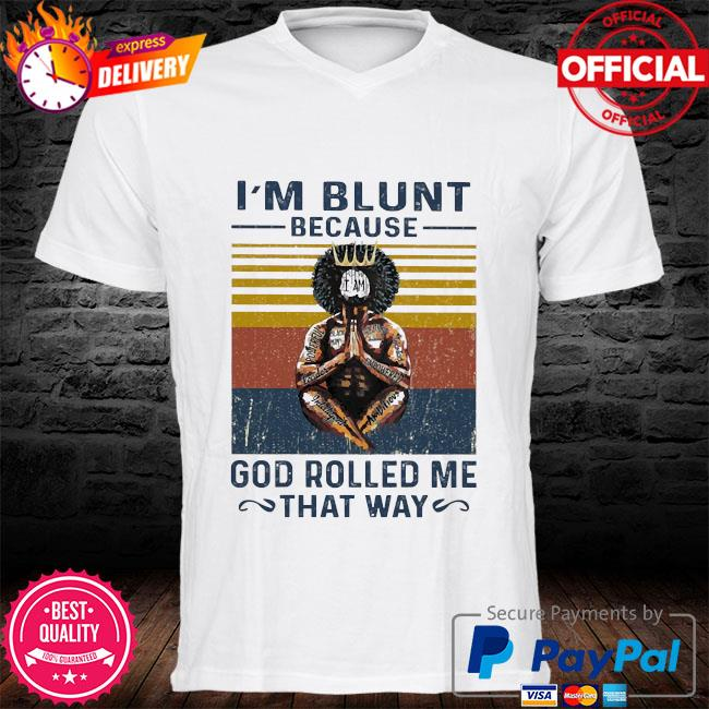 I'm blunt because I am God rolled me that way vintage shirt