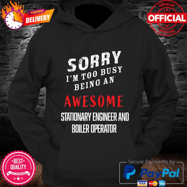 I'm busy being awesome stationary engineers boiler operator s Hoodie
