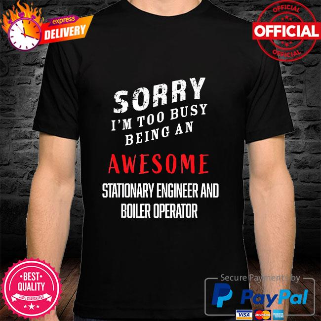 I'm busy being awesome stationary engineers boiler operator shirt