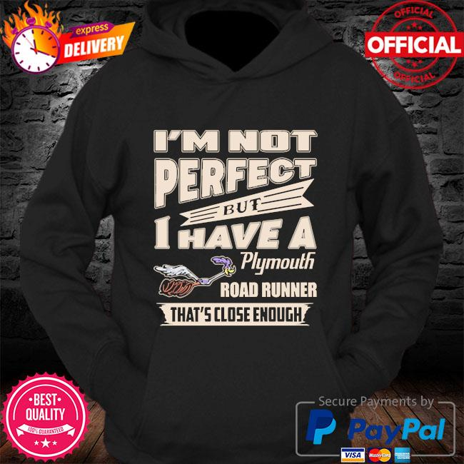I'm not perfect but I have a plymouth road runner that's close enough s Hoodie