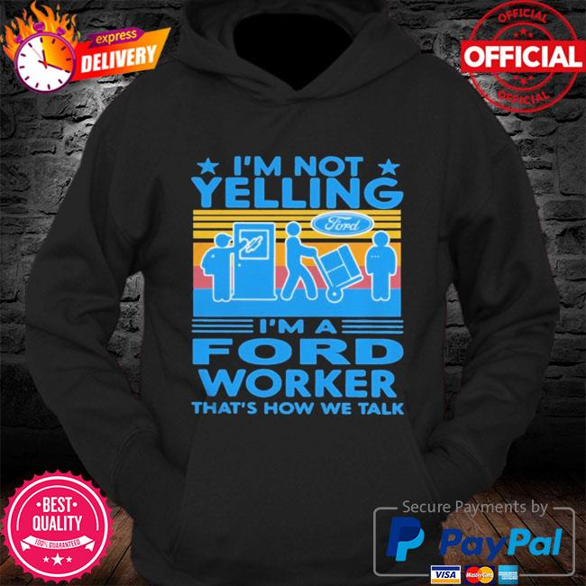 I'm not yelling I'm a ford worker that's how we talk vintage s Hoodie