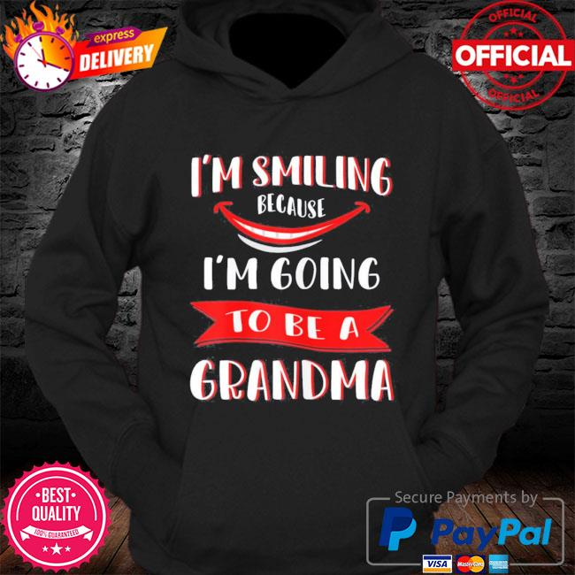 I'm smiling because I'm going to be a grandma mother's day s Hoodie