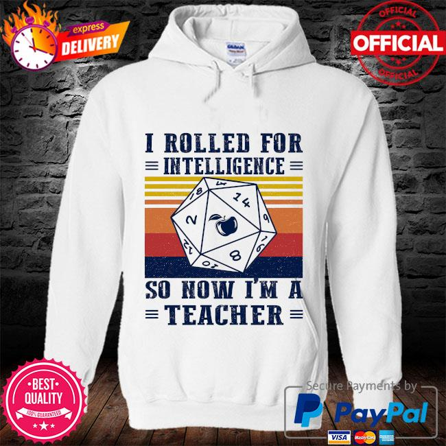 I rolled for intelligence so now I'm a teacher vintage s hoodie