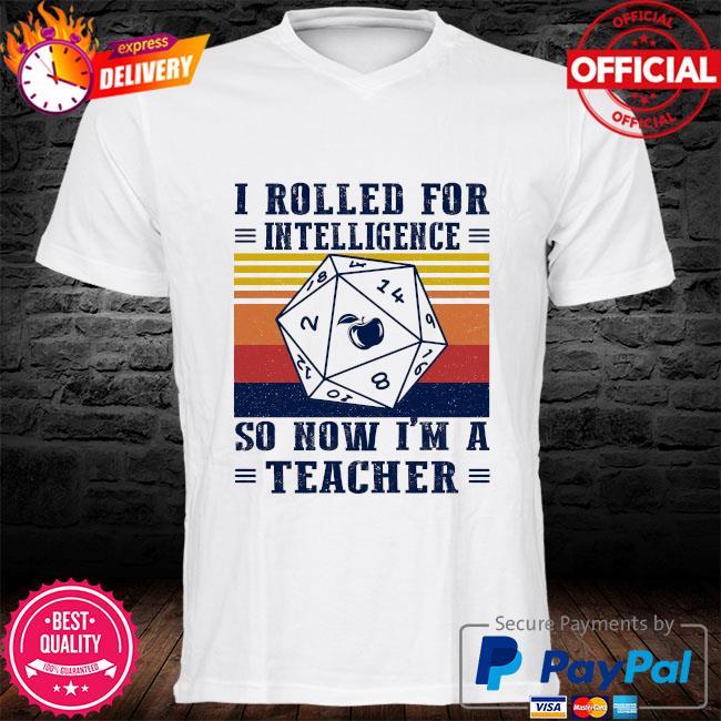 I rolled for intelligence so now I'm a teacher vintage shirt