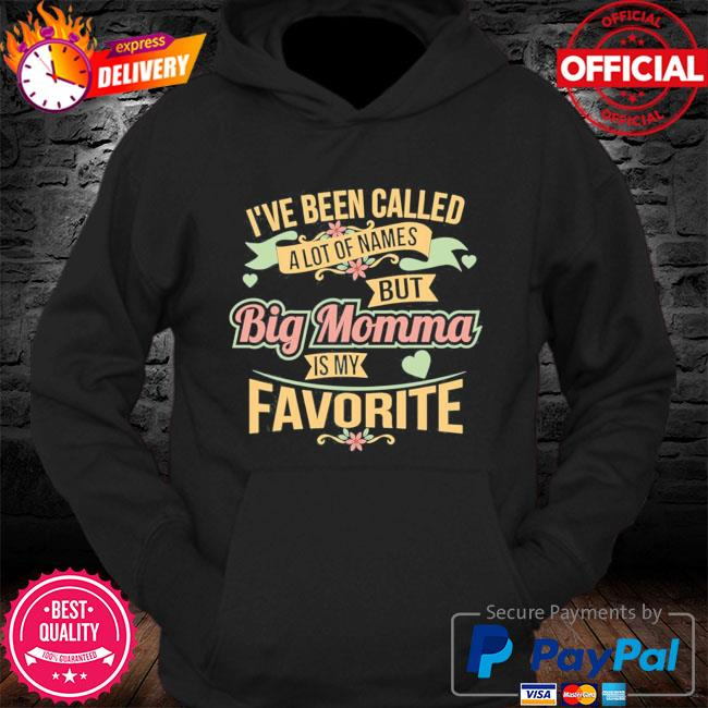 I've been called a lot of names butt big momma is my favorite s Hoodie