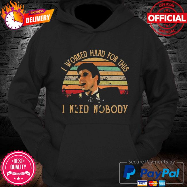 I worked hard for this I need nobody vintage s Hoodie
