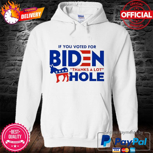 If you voted for biden thanks a lot hole s hoodie