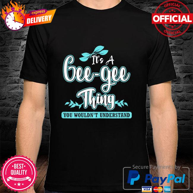 It's a gee-gee thing you wouldn't understand shirt