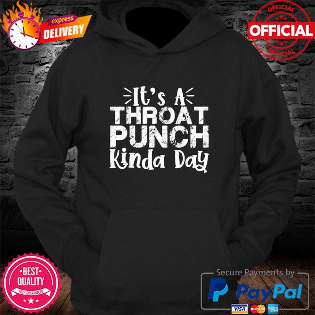 It's a throat punch kinda day s Hoodie