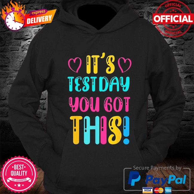 It's test day you got this teacher student testing day s Hoodie