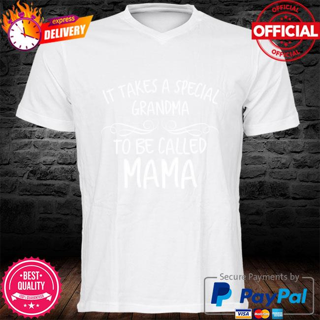 It take a special grandma to be called mama shirt