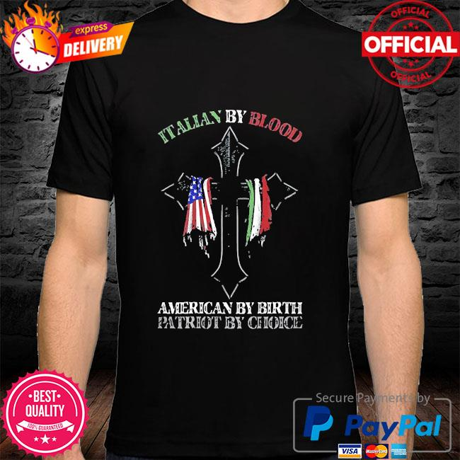 Italian by blood america by birth cross shirt