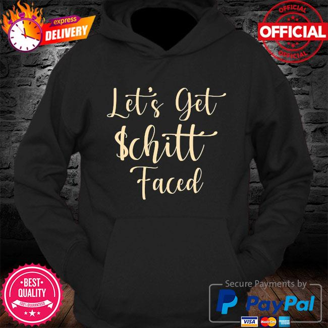 Let's get schitt faced s Hoodie