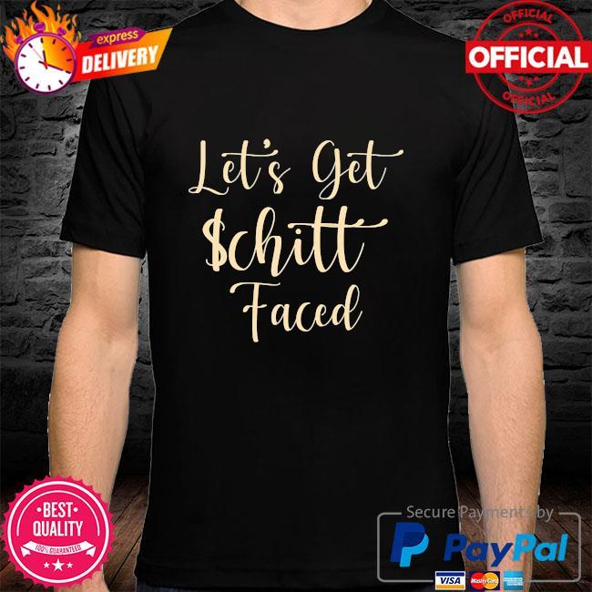 Let's get schitt faced shirt