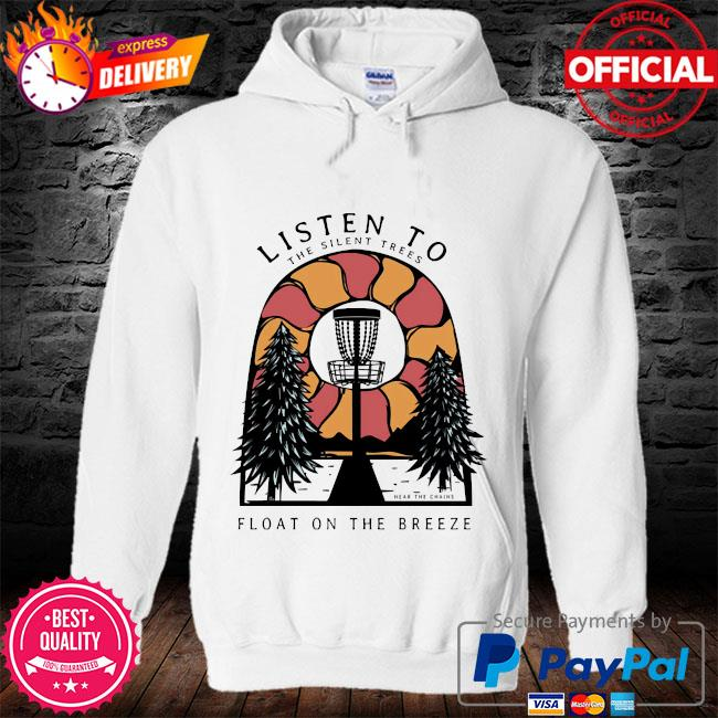 Listen to the silent trees float on the breeze s hoodie