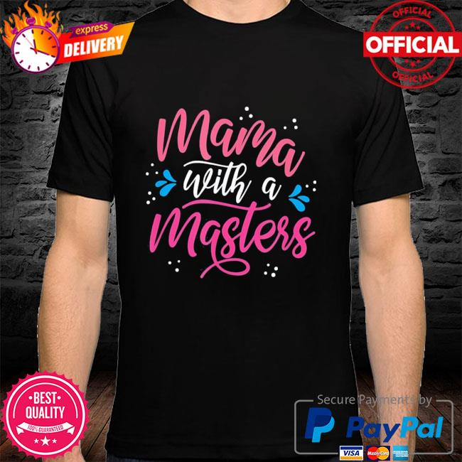 Mama with a master's degree mom graduation mother's day shirt