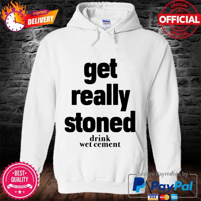 Matthew get really stoned drink wet cement s hoodie