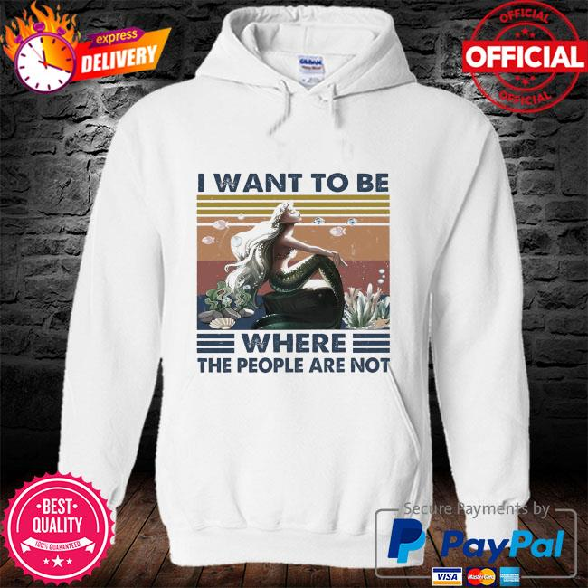 Mermaid I want to be where the people are not vintage s hoodie
