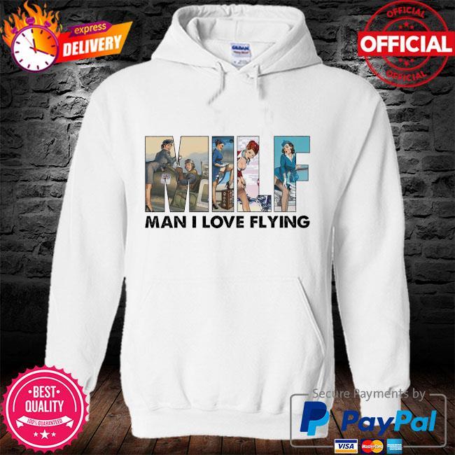 Milf man I love flying s hoodie