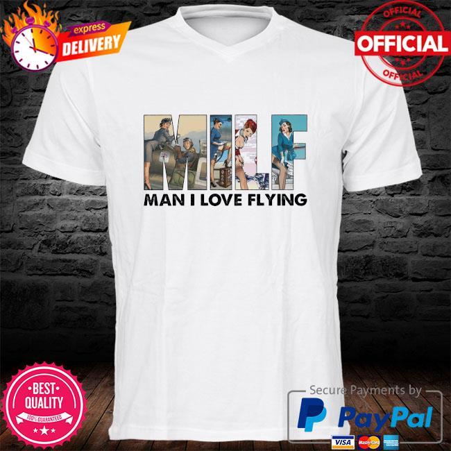Milf man I love flying shirt