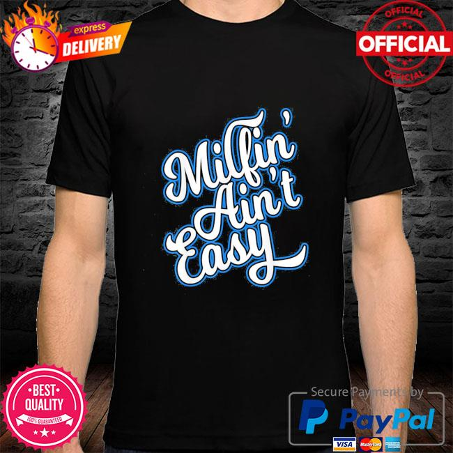 Milfin ain't easy mothers day shirt