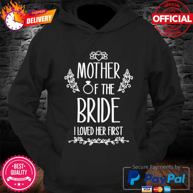 Mother of the bride I loved her first s Hoodie