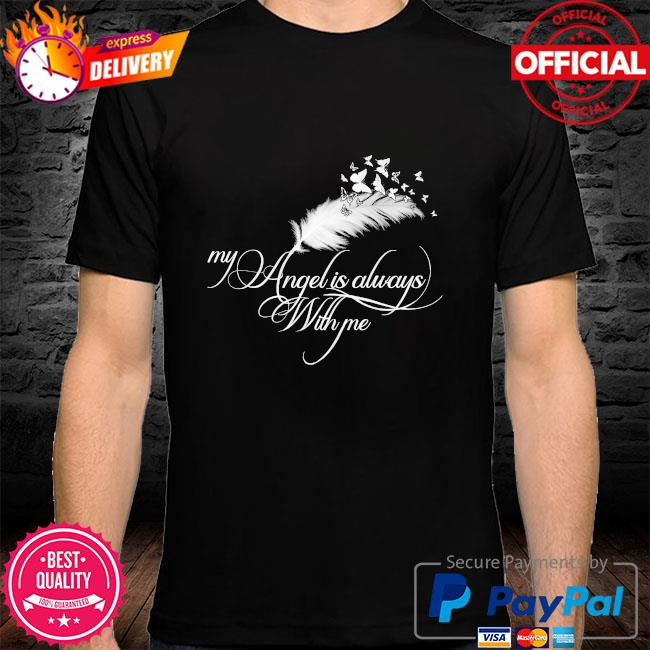 My angel is always with me shirt
