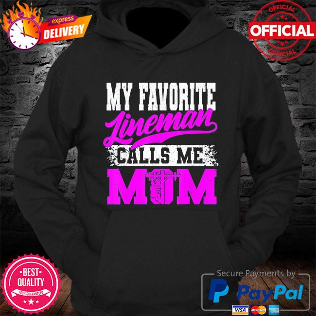 My favorite lineman calls me mom mother's day s Hoodie