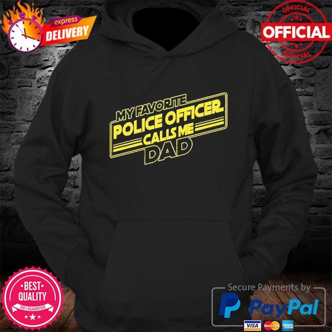 My favorite police officer calls me dad s Hoodie