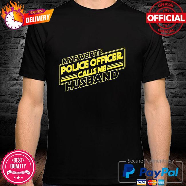 My favorite police officer calls me husband shirt