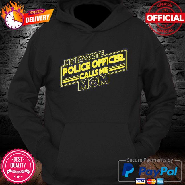 My favorite police officer calls me mom s Hoodie