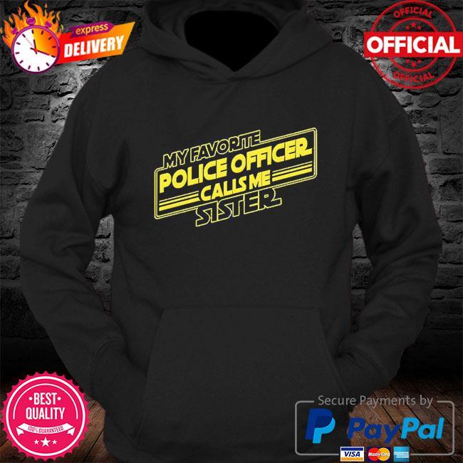 My favorite police officer calls me Sister s Hoodie