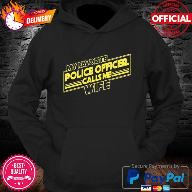 My favorite police officer calls me wife s Hoodie