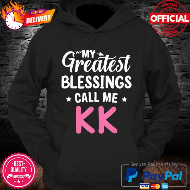 My greatest blessings call me kk happy mothers day s Hoodie