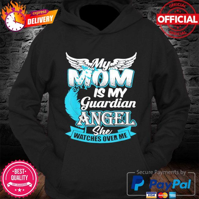 My mom is my guardian angel guardian angel watch me s Hoodie