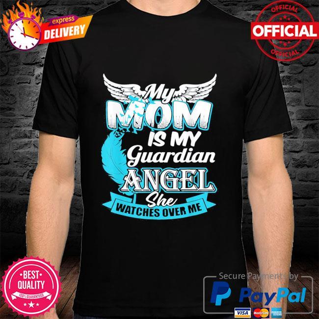My mom is my guardian angel guardian angel watch me shirt