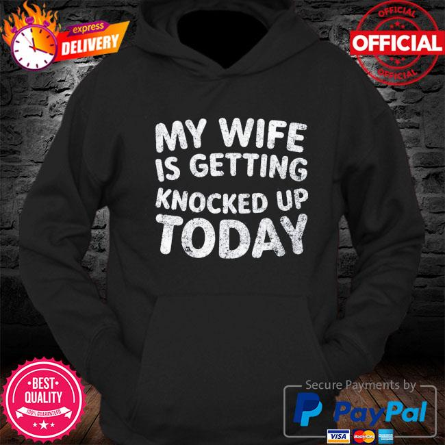 My wife is getting knocked up today transfer day s Hoodie