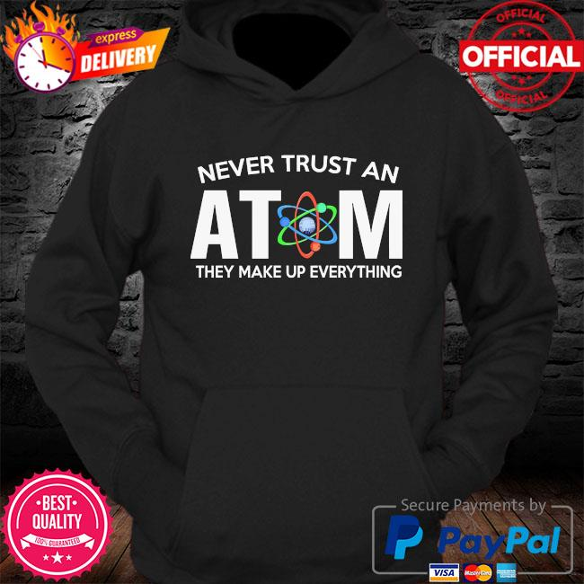 Never trust an atom they make up everything s Hoodie